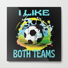 I Like Both Teams  Football Metal Print