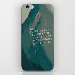 """I Am Remembering To Breathe Right Here In The Chaos Of Things."" iPhone Skin"