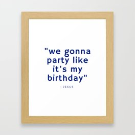 we gonna party like... Framed Art Print