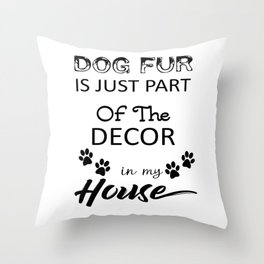 Dog Fur Is Part Of The Decor In My House Throw Pillow