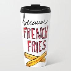 Because French Fries Travel Mug