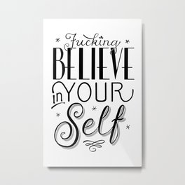Fucking Believe in Yourself-Black Ink Metal Print