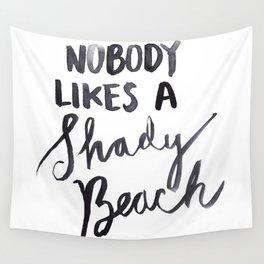 Nobody Likes a Shady Beach Wall Tapestry