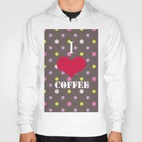 coffe Hoodies featuring I Love Coffe by Brad Josh