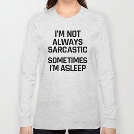 I'm Not Always Sarcastic Sometimes I'm Asleep Long Sleeve T-shirt