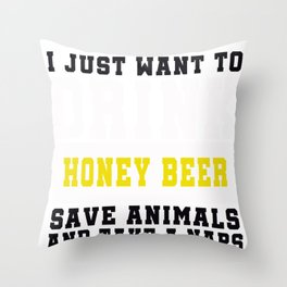 I Just want to Drink Honey Beer, save animals, and take a naps Throw Pillow