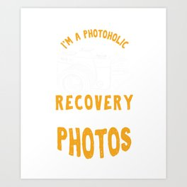 I'm A Photoholic Photos Photography Photographer Pictures Photograph Gift Art Print