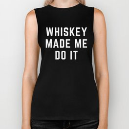 Whiskey Made Me Do It Funny Quote Biker Tank