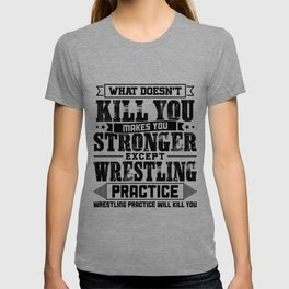 What Doesn't Kill Makes You Stronger Except Wrestling Practice Player Coach Gift T-shirt