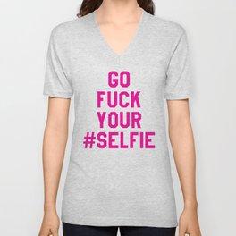 GO FUCK YOUR SELFIE (Pink) Unisex V-Neck
