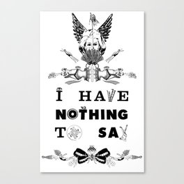 I Have Nothing To Say Canvas Print