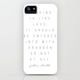 Cooking Is Like Love. It Should Be Entered Into With Abandon or Not At All. -Julia Child iPhone Case