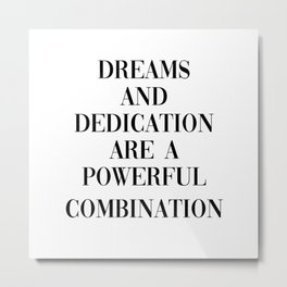 dreams and dedication Metal Print
