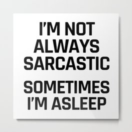 I'm Not Always Sarcastic Sometimes I'm Asleep Metal Print