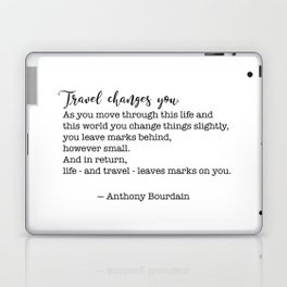 Travel quote - Anthony Bourdain - Travel changes you Laptop & iPad Skin