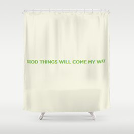 Good Things Will Come My Way Shower Curtain