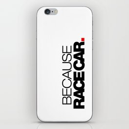 BECAUSE RACE CAR v1 HQvector iPhone Skin