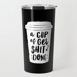 A Cup of Get Shit Done black and white monochrome typography poster design home wall bedroom decor Travel Mug