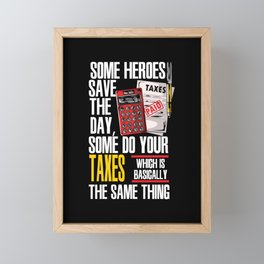 Some Heroes Save The Day Some Do Your Taxes Which Is Basically The Same Thing Framed Mini Art Print