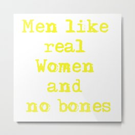 Real Women (Shirt-Edition) Metal Print