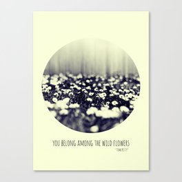 you belong among the wild flowers Canvas Print