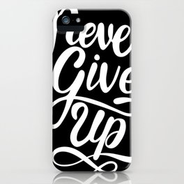 Never Give Up Motivational Sayings iPhone Case