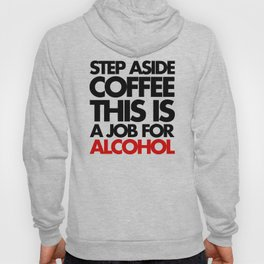 Job For Alcohol Funny Quote Hoody