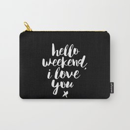 Hello Weekend I Love You black and white modern typographic quote poster canvas wall art home decor Carry-All Pouch