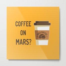 Coffee on Mars? Metal Print