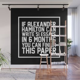 If alexander hamilton can write 51 essays in 6 months you can finish this paper Black Wall Mural