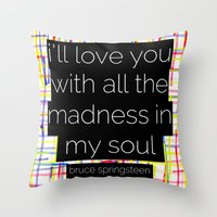 bruce springsteen Throw Pillows featuring i'll love you with all the madness in my soul- bruce springsteen by MisfitIsle