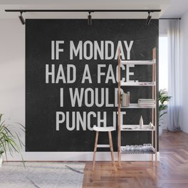 If Monday had a face, I would punch it Wall Mural