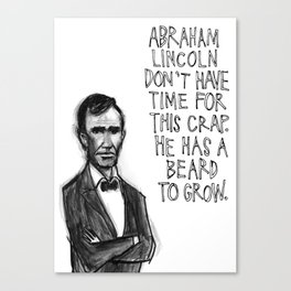 Abraham Lincoln Don't Have Time. Canvas Print