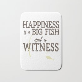 Happiness Is A Big Fish And A Witness Funny Fishing design Bath Mat
