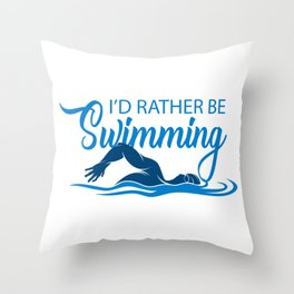 I'd rather be swimming. Throw Pillow