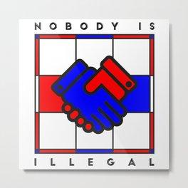 Nobody is illegal Metal Print
