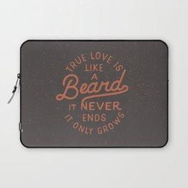 True Love Is Like A Beard It Never Ends It Only Grows Laptop Sleeve