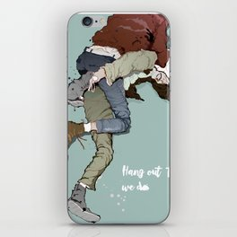 The hanging out that we do iPhone Skin