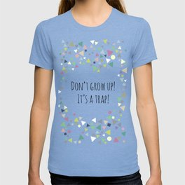 Don't grow up (colorful) T-shirt