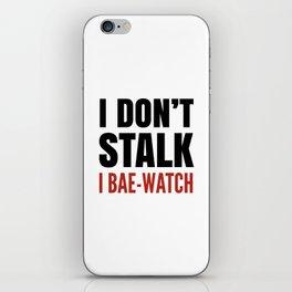 I DON'T STALK, I BAE-WATCH iPhone Skin