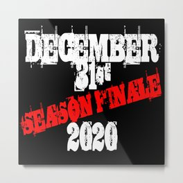 December 31st 2020 Season Finale Joke Metal Print