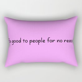 Be good to people for no reason Rectangular Pillow