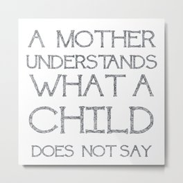 A Mother Understands What A Child Does Not Say Quote Metal Print