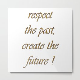 respect the past , create the future ! Metal Print