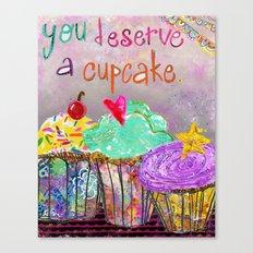 You Deserve A Cupcake Canvas Print