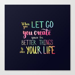 When you let go you create space for better things to enter your life Canvas Print