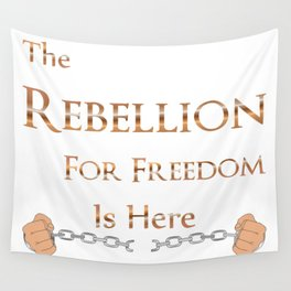 The Rebellion for Freedom is Here Wall Tapestry