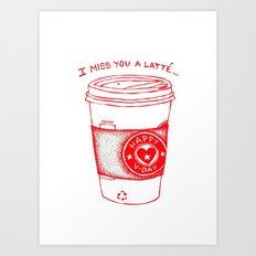 I miss you a latte Art Print