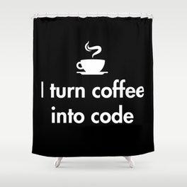 I turn coffee into code Shower Curtain