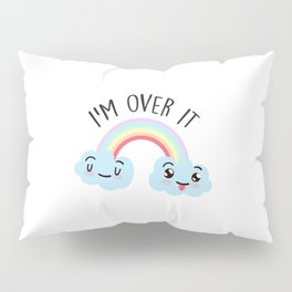 I'm Over It, Funny Cute Quote Pillow Sham
